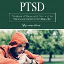 PTSD: The Brain of Those with Dissociative Amnesia or Acute Stress Disorder, Jennifer Wartz