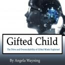 Gifted Child: The Drive and Overexcitability of Gifted Minds Explained Audiobook