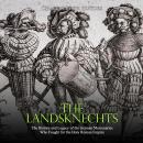 Landsknechts, The: The History and Legacy of the German Mercenaries Who Fought for the Holy Roman Em Audiobook