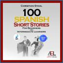 100 Spanish Short Stories For Beginners And Intermediate Learners Audiobook