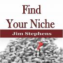 ​Find Your Niche, Jim Stephens