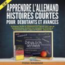 Apprendre l'Allemand: Histoires Courtes pour  Débutants et Avancés - A2-B1: 12 Histoires Faciles en  Audiobook
