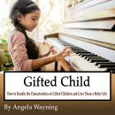 Gifted Child: How to Handle the Characteristics of Gifted Children and Give Them a Better Life Audiobook