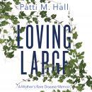 Loving Large: A Mother's Rare Disease Memoir Audiobook