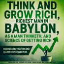 Think and Grow Rich, The Richest Man In Babylon, As a Man Thinketh, and The Science of Getting Rich: Audiobook