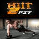 HIIT 2 Fit: The Ultimate Fat-Burning Solution, J. Steele