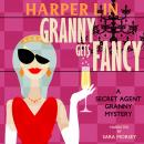 Granny Gets Fancy: Book 6 of the Secret Agent Granny Mysteries, Harper Lin