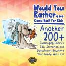 Would You Rather Game Book for Kids: 200 More Challenging Choices, Silly Scenarios, and Side-Splitti Audiobook