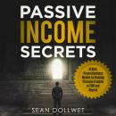 Passive Income: Secrets - 15 Best, Proven Business Models for Building Financial Freedom in 2018 and Beyond, Sean Dollwet