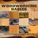 Woodworking Basics: Woodworking Tips, Techniques, Tools and their Creators Audiobook
