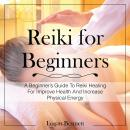 Reiki for Beginners: A Beginner's Guide To Reiki Healing For Improve Health And Increase Physical Energy, Logan Bennett