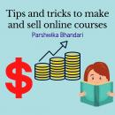 Tips and tricks to make and sell online courses: My secrets and important hacks to sell online courses, Parshwika Bhandari