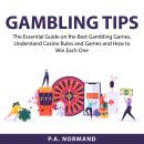 Gambling Tips: The Essential Guide on the Best Gambling Games, Understand Casino Rules and Games and Audiobook