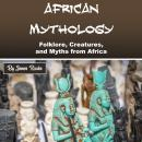 African Mythology: Folklore, Creatures, and Myths from Africa Audiobook