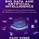 Big Data and Artificial Intelligence: Complete Guide to Data Science, AI, Big Data and Machine Learn Audiobook