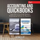 Accounting and QuickBooks – 2 in 1: Learn How to Use Small Business Bookkeeping Software for Beginne Audiobook