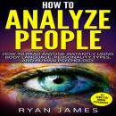 How to Analyze People: How to Read Anyone Instantly Using Body Language, Personality Types, and Human Psychology, Ryan James