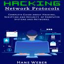 Hacking Network Protocols: Complete Guide about Hacking, Scripting and Security of Computer Systems  Audiobook