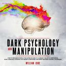 Dark Psychology and Manipulation: How To Influence People: The Ultimate Guide To Learning The Art of Audiobook