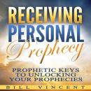 Receiving Personal Prophecy: Prophetic Keys to Unlocking Your Prophecies Audiobook