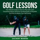 Golf Lessons: The Ultimate Guide on How to Play Golf, Learn Everything About Golf from Fundamentals  Audiobook