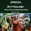 African Mythology: Culture, History, and Mythological Folklore Audiobook