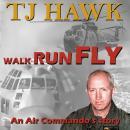 Walk Run Fly: An Air Commando's Story Audiobook