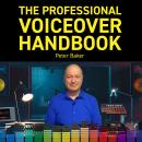 THE PROFESSIONAL VOICEOVER HANDBOOK: All you need to know to start and to grow your six-figure home  Audiobook