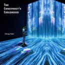 The Construct's Childhood: The Troubled Training of the First Posthuman (2048-2059) Audiobook