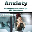 Anxiety: Challenging Yourself to Cope with Anxiousness, Kendra Motors
