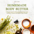 Homemade Body Butter: A Practical Guide for Making Homemade Body Butter and Beauty Products Using Sp Audiobook