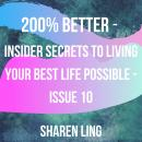 200% Better - Insider Secrets To Living Your Best Life Possible - Issue 10, Sharen Ling