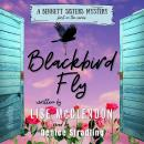 Blackbird Fly: Number 1 in the Bennett Sisters Mystery series Audiobook