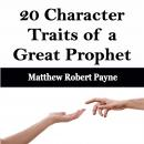 20 Character Traits of a Great Prophet, Matthew Robert Payne