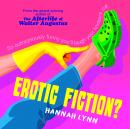 Erotic Fiction?: A cheeky humorous fiction novel - WARNING: This is NOT erotica Audiobook