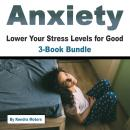 Anxiety: Lower Your Stress Levels for Good Audiobook
