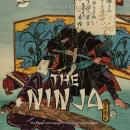 The Ninja: The History and Legacy of Feudal Japan's Secret Agents Audiobook