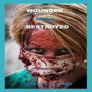 Wounded but Not Destroyed Audiobook