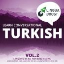 Learn Conversational Turkish Vol. 2: Lessons 31-50. For beginners. Learn in your car. Learn on the go. Learn wherever you are., Linguaboost