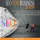 SEO for business 2020: Learn and Develop a Strategy for Search Engine Optimisation and Grow Your Business With Google, Search Engine Optimization with Smart Internet Marketing Strategies, Paul Walsh