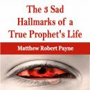 3 Sad Hallmarks of a True Prophet's Life, Matthew Robert Payne