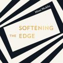 Softening the Edge: Empathy: How humanity's oldest leadership trait is changing our world, Mimi Nicklin