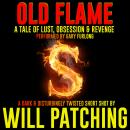 Old Flame: A twisted tale of lust, obsession and revenge Audiobook