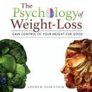 Psychology of Weight-Loss: Gain Control of Your Weight for Good, Andrew Vashevnik
