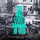 Wall Street Bombing of 1920, The: The History and Legacy of the Notorious Anarchist Attack on New Yo Audiobook