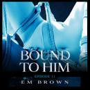 Bound to Him - Episode 11: An International Billionaire Romance Audiobook