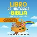 LIBRO DE HISTORIAS DE LA BIBLIA PARA LOS PEQUEÑOS: Historias verdaderas de la biblia para niños, sob Audiobook