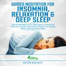 Guided Meditation for Insomnia, Relaxation & Deep Sleep: Guided Meditations For Beginners To Overcom Audiobook