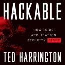 Hackable: How to Do Application Security Right Audiobook