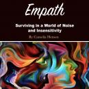 Empath: Surviving in a World of Noise and Insensitivity Audiobook